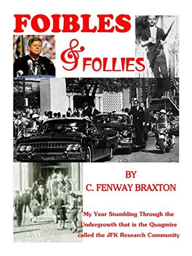 Foibles and Follies: My Year Stumbling Through the Undergrowth that is the Quagmire called the JFK Research Community C. Fenway Braxton