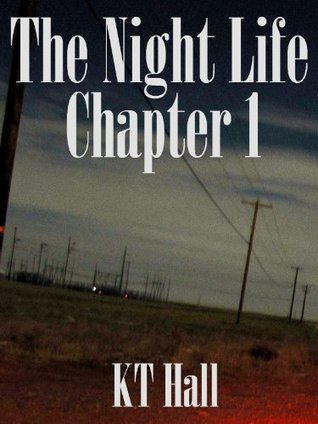 The Night Life: Chapter 1  by  KT Hall