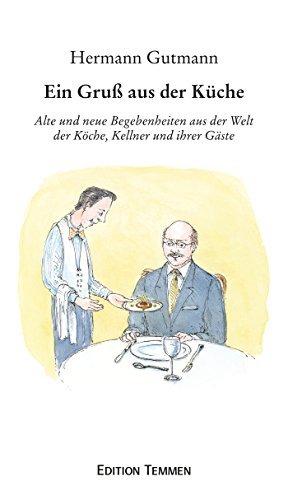 Ein Gruß aus der Küche: Alte und neue Begebenheiten aus der Welt der Köche, Kellner und ihrer Gäste  by  Hermann Gutmann