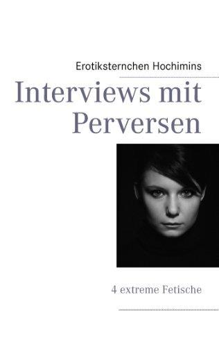 Interviews mit Perversen: 4 extreme Fetische Erotiksternchen Hochimins