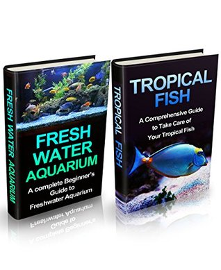 Tropical Fish & Freshwater Aquarium Box Set: A Complete Setup & maintenance Guide  by  Roger Tidbury