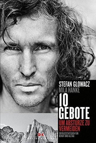 10 Gebote, um Abstürze zu vermeiden: Erfolgsstrategien für Beruf und Alltag Stefan Glowacz