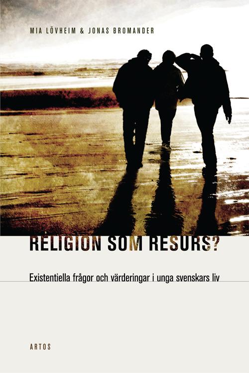 Religion som resurs: existentiella frågor och värderingar i unga svenskars liv Mia Lövheim
