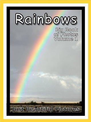 Just Rainbow Photos! Big Book of Photographs & Pictures of Rainbows, Vol. 1 Big Book of Photos