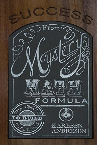 Success: Mystery To Math Formula: Simple Equations to Build Your Business Karleen Andresen