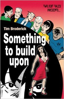 Something to Build Upon  by  Tim Broderick