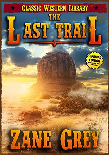 The Last Trail (Annotated) (Classic Western Library Book 4)  by  Zane Grey