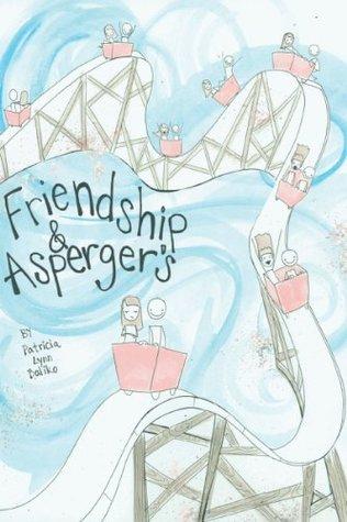 Friendship & Aspergers Patricia Lynn Baliko