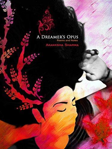 A Dreamers Opus - Poems and Notes: By Akanksha Sharma  by  akanksha sharma