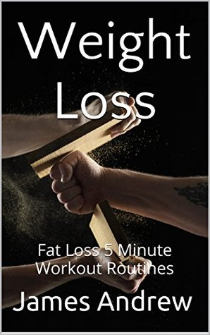 Weight Loss:Fat Loss 5 Minute Workout Routines-Aerobics,Lose Weight Tips,Exercise & Fitness,Weight Loss Workouts  by  James Andrew