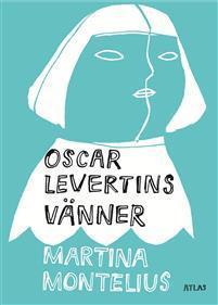 Oscar Levertins vänner  by  Martina Montelius