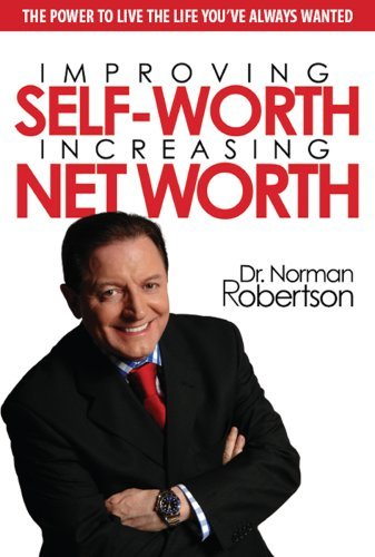 Improving Self-Worth Increasing Net Worth  by  Norman Robertson