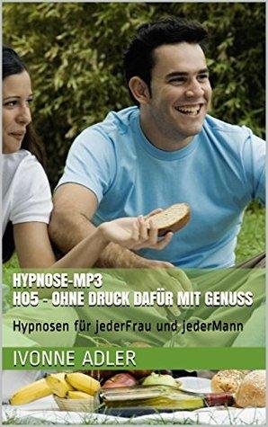 Hypnose-Mp3: H05 - Ohne Druck dafür mit Genuss: Hypnosen für jederFrau und jederMann  by  Ivonne Adler