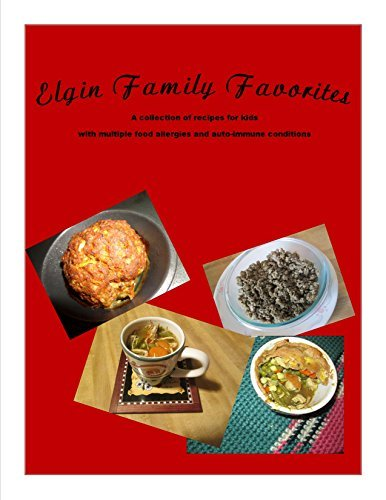 Elgin Family Favorites cookbook: A Collection of Recipes for kids with food allergies or auto-immune issues  by  Mike Elgin