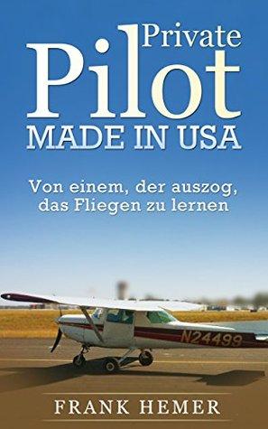 Private Pilot. Made in USA. - Von einem, der auszog, das Fliegen zu lernen  by  Frank Hemer