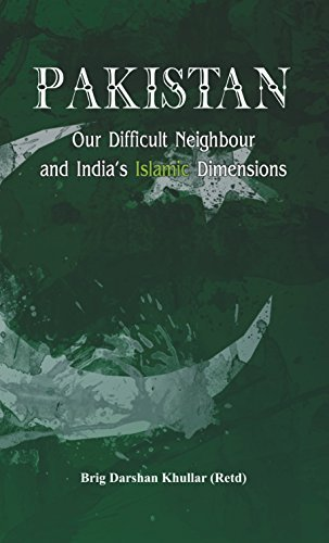 Pakistan Our Difficult Neighbour and Indias Islamic Dimensions  by  Darshan Khullar