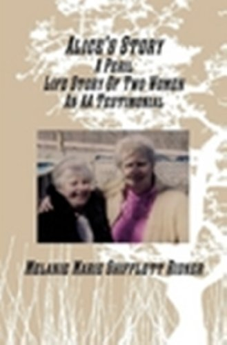 Alices Story A Peril Life Story Of Two Women An AA Testimonial  by  Melanie Marie Shifflett Ridner