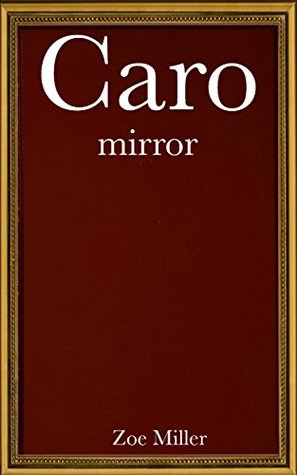 Caro: Mirror (New Adult MM, MF, Femdom, Reluctance -- Book 3)  by  Zoe Miller
