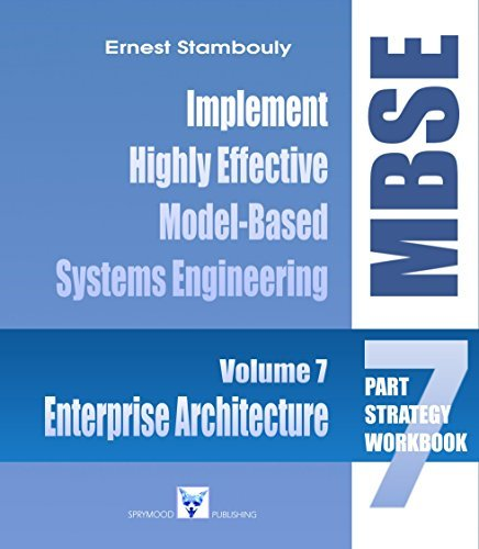 MBSE Enterprise Architecture: The MBSE Strategy - Volume 7: Establish a Highly Effective Model-Based Systems Engineering (MBSE) Environment (The Complete MBSE Implementation, a 7-Part Strategy) Ernest Stambouly