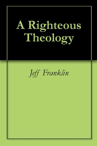 A Righteous Theology  by  Jeff Franklin
