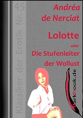 Lolotte oder Die Stufenleiter der Wollust: Klassiker der Erotik Nr. 45  by  Andréa de Nerciat