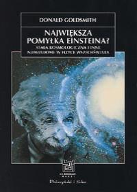 Największa pomyłka Einsteina? Stała kosmologiczna i inne niewiadome w fizyce Wszechświata Donald Goldsmith