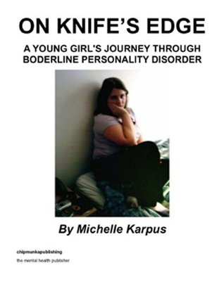 On Knife's Edge: A Young Girls Journey Through Borderline Personality Disorder  by  Michelle Karpus