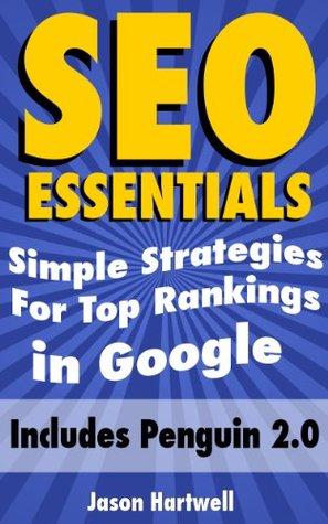 SEO Essentials - Simple Strategies For Top Rankings in Google Jason Hartwell