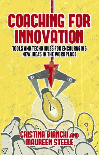 Coaching for Innovation: Tools and Techniques for Encouraging New Ideas in the Workplace  by  Cristina Bianchi