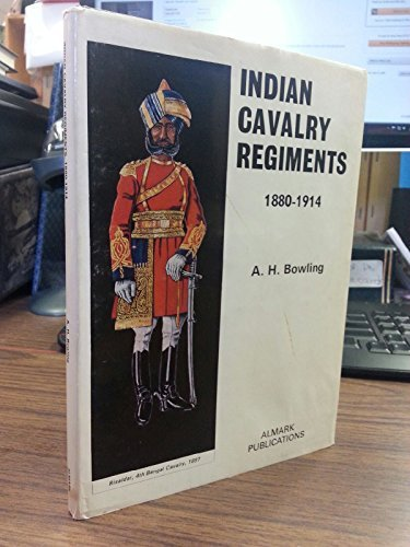 Indian Cavalry Regiments, 1880-1914  by  A.H. Bowling
