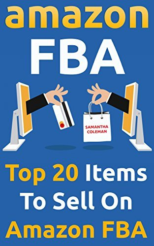 Amazon FBA: Top 20 Items To Sell On Amazon FBA: (Amazon fba books, amazon fba business, amazon fba selling) (amazon fba secrets, amazon fba seller, amazon fba private label,)  by  Samantha Coleman