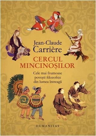 Cercul mincinoșilor: cele mai frumoase povești filozofice din lumea întreagă Jean-Claude Carrière
