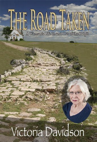 The Road Taken: A Womans Life in and out of the Pulpit  by  Victoria Davidson