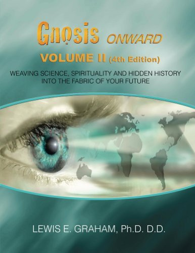 GNOSIS Onward - Weaving Science, Spirituality and Hidden History Into The Fabric of Your Future  by  Lewis E. Graham