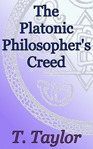 The Platonic Philosophers Creed: Theosophical Classics: Greek Philosophy Thomas    Taylor