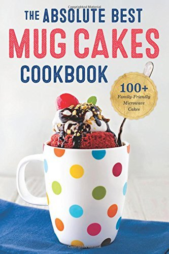 Absolute Best Mug Cakes Cookbook: 100 Family-Friendly Microwave Cakes Rockridge Press