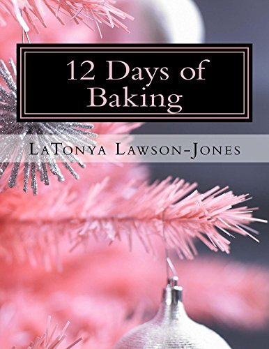 12 Days of Baking: A Holiday Baking Guide from Our Urban Eden  by  Latonya Lawson-Jones