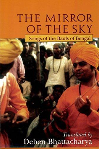 Mirror of the Sky: Songs of the Bauls of Bengal Deban Bhattacharya