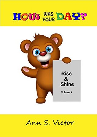 How Was Your Day? (Rise & Shine Book 1) Ann S. Victor