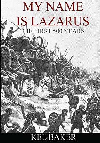 My Name is Lazarus: The First 500 Years  by  Kel Baker