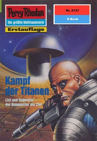 Perry Rhodan 2127: Kampf der Titanen (Heftroman): Perry Rhodan-Zyklus Das Reich Tradom  by  Arndt Ellmer