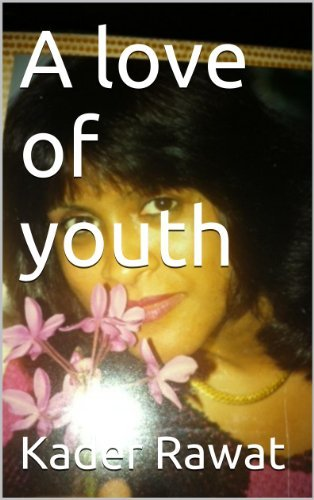 A love of youth (A YOUNG GIRL IN LOVE Book 1)  by  Kader Rawat