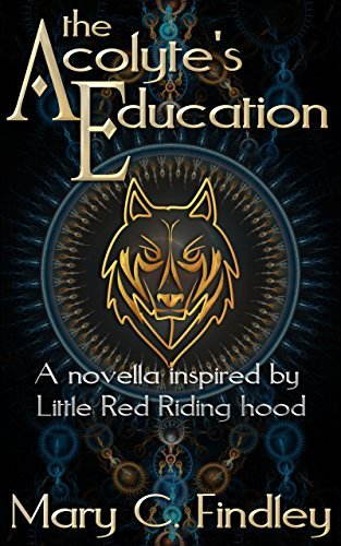 The Acolytes Education: A Retelling of Little Red Riding Hood  by  Mary C. Findley