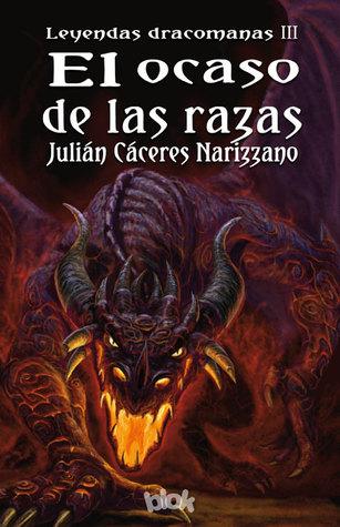 El ocaso de las razas (Leyendas dracoromanas, #3)  by  Julián Cáceres Narizzano