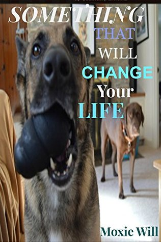 Something That Will Change Your Life Moxie Will