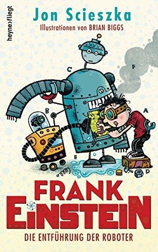 Frank Einstein - Die Entführung der Roboter: Roman  by  Jon Scieszka