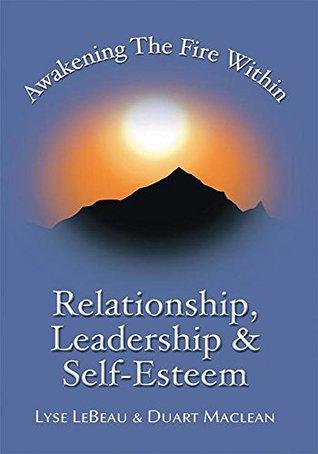 Réveiller le feu intérieur: Relations, leadership et estime de soi Lyse LeBeau