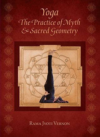 Yoga: The Practice of Myth & Sacred Geometry  by  Rama Jyoti Vernon