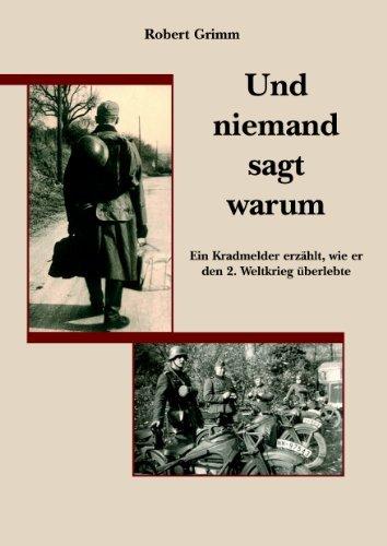 Und niemand sagt warum: Ein Kradmelder erzählt, wie er den 2. Weltkrieg überlebte  by  Robert Grimm