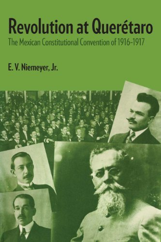Revolution at Querétaro: The Mexican Constitutional Convention of 1916-1917 (Llilas Latin American Monograph) E.V., Jr. Niemeyer